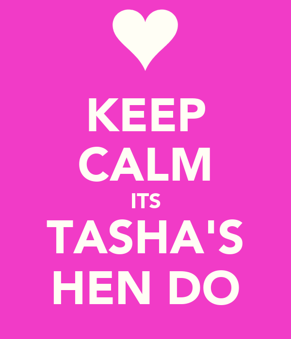 KEEP CALM ITS TASHA'S HEN DO