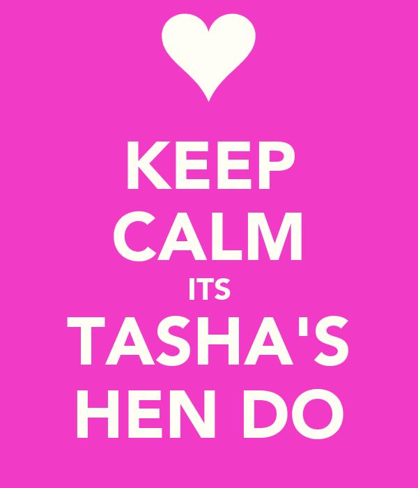 KEEP CALM ITS TASHA'S HEN DO
