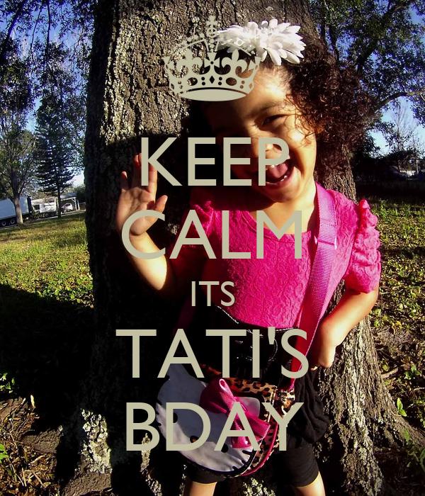 KEEP CALM ITS TATI'S BDAY