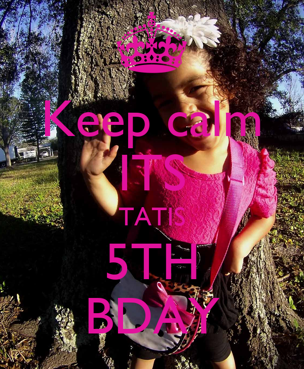 Keep calm ITS TATIS 5TH BDAY