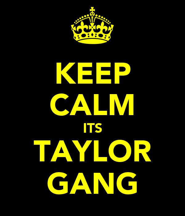 KEEP CALM ITS TAYLOR GANG