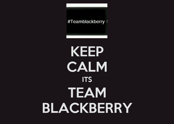 KEEP CALM ITS TEAM BLACKBERRY