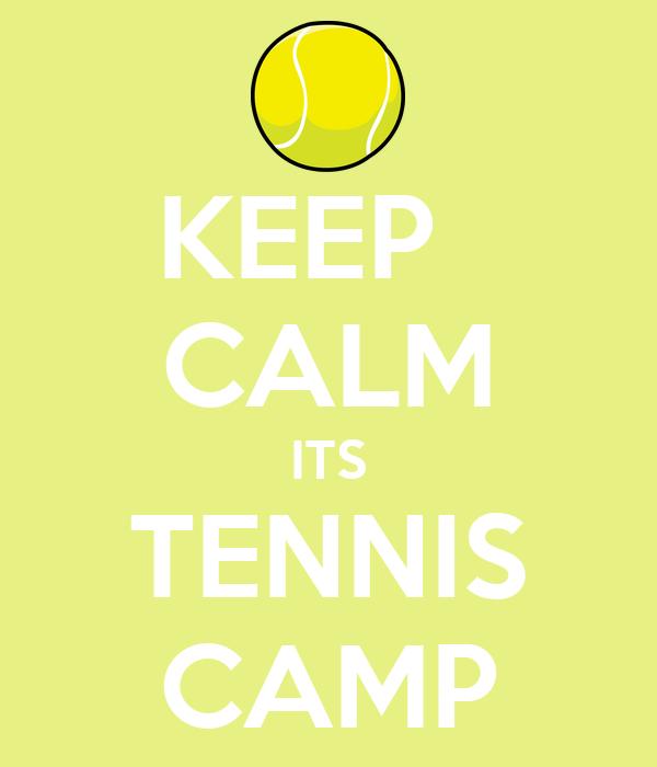 KEEP   CALM ITS TENNIS CAMP