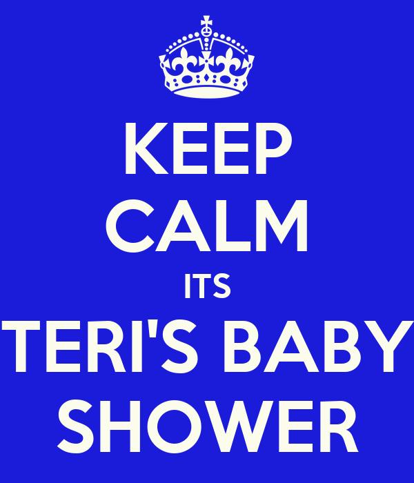 KEEP CALM ITS TERI'S BABY SHOWER