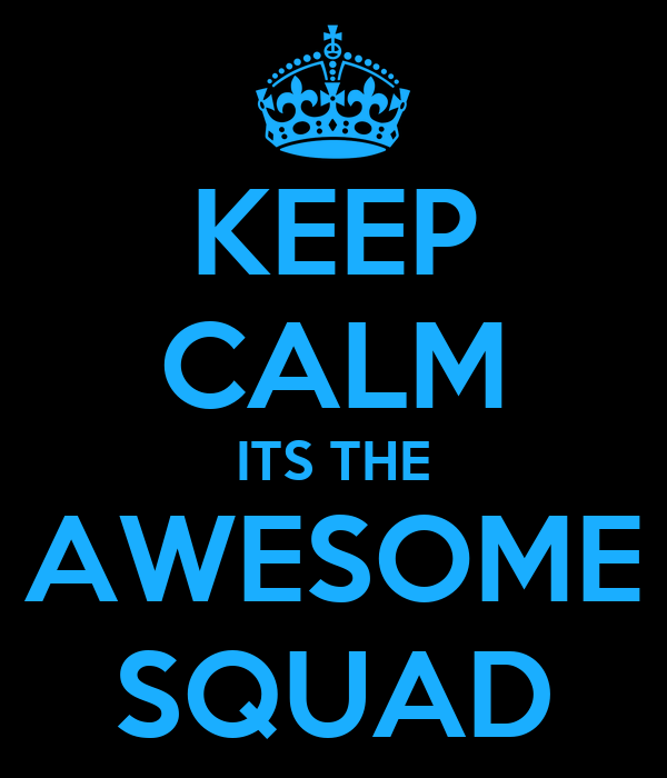 KEEP CALM ITS THE AWESOME SQUAD