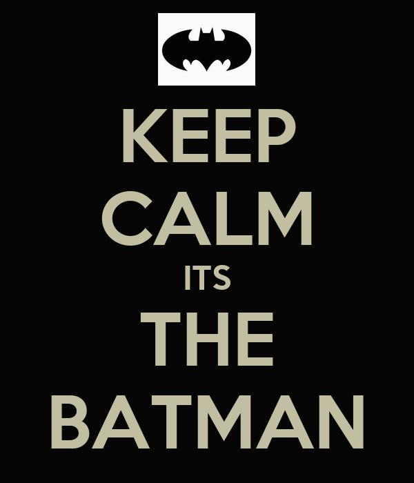 KEEP CALM ITS THE BATMAN