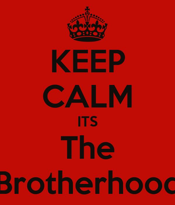 KEEP CALM ITS The Brotherhood