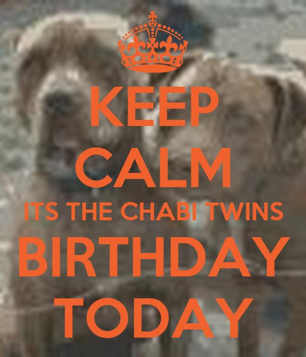 KEEP CALM ITS THE CHABI TWINS BIRTHDAY TODAY