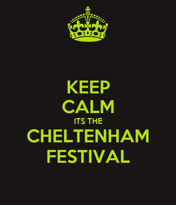 KEEP CALM ITS THE CHELTENHAM FESTIVAL