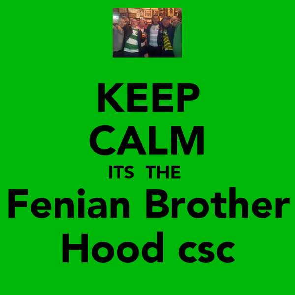 KEEP CALM ITS  THE  Fenian Brother Hood csc