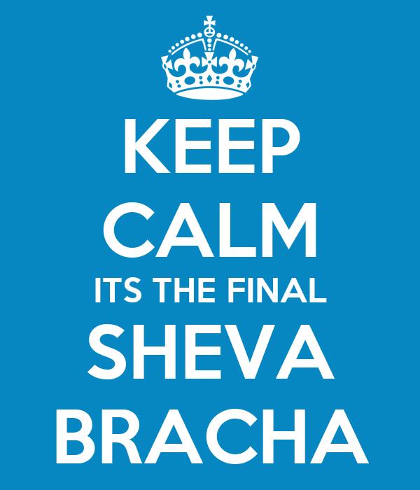 KEEP CALM ITS THE FINAL SHEVA BRACHA