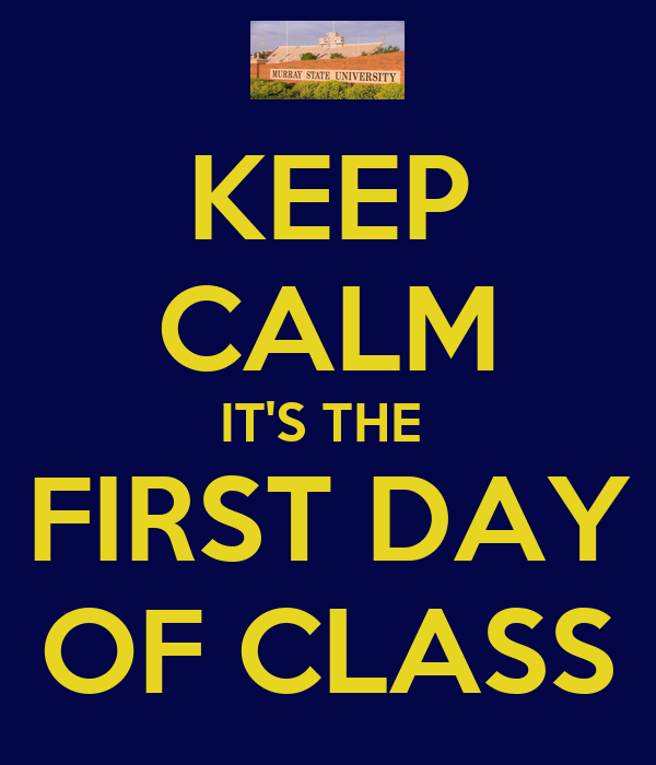 KEEP CALM IT'S THE  FIRST DAY OF CLASS