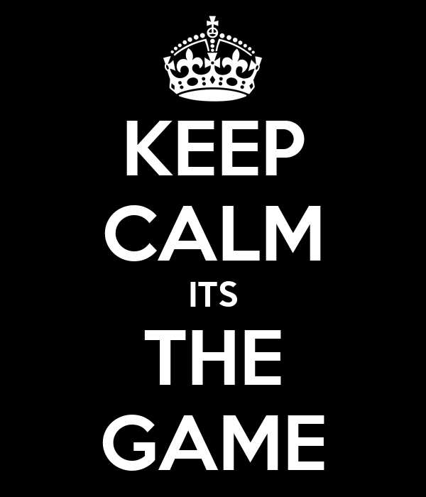 KEEP CALM ITS THE GAME