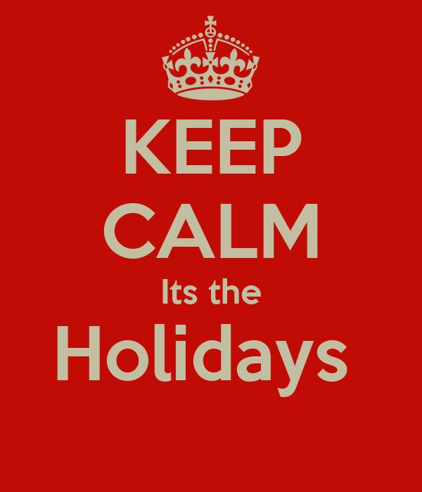 KEEP CALM Its the Holidays