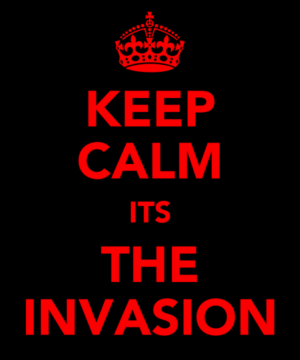 KEEP CALM ITS THE INVASION