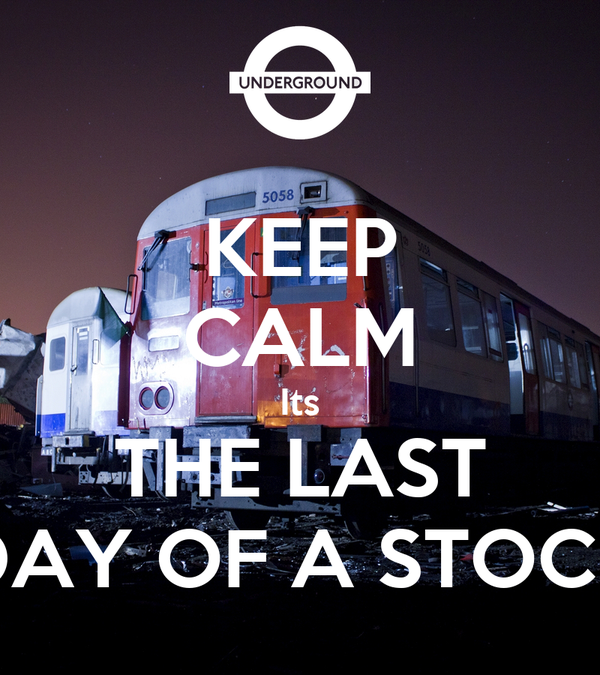 KEEP CALM Its THE LAST DAY OF A STOCK