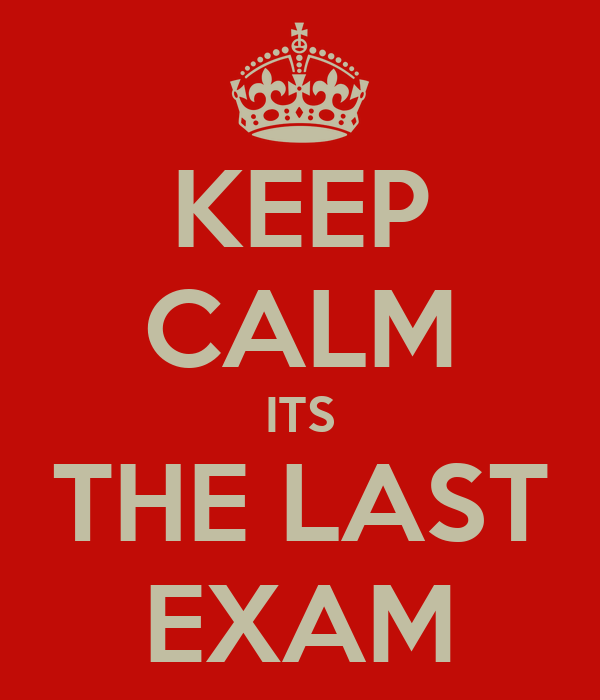 KEEP CALM ITS THE LAST EXAM