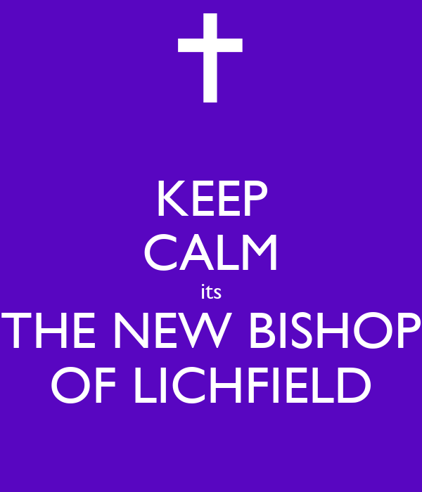 KEEP CALM its THE NEW BISHOP OF LICHFIELD