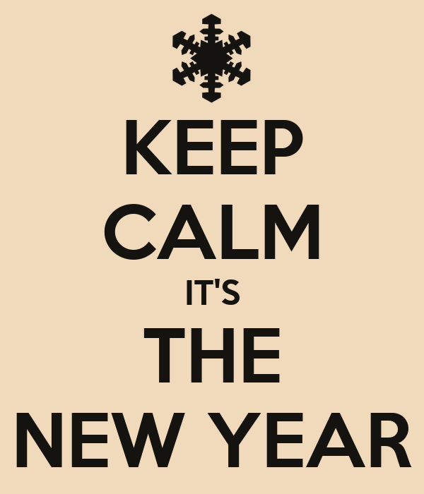 KEEP CALM IT'S THE NEW YEAR
