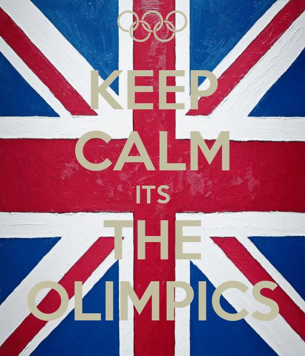 KEEP CALM ITS THE OLIMPICS