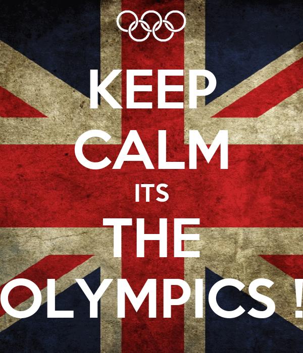 KEEP CALM ITS THE OLYMPICS !