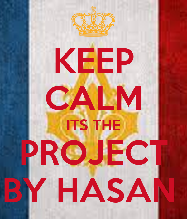 KEEP CALM ITS THE PROJECT BY HASAN