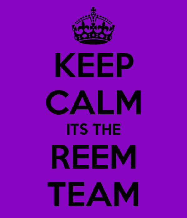 KEEP CALM ITS THE REEM TEAM