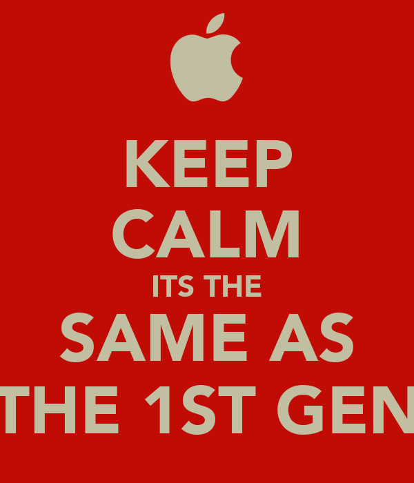KEEP CALM ITS THE SAME AS THE 1ST GEN