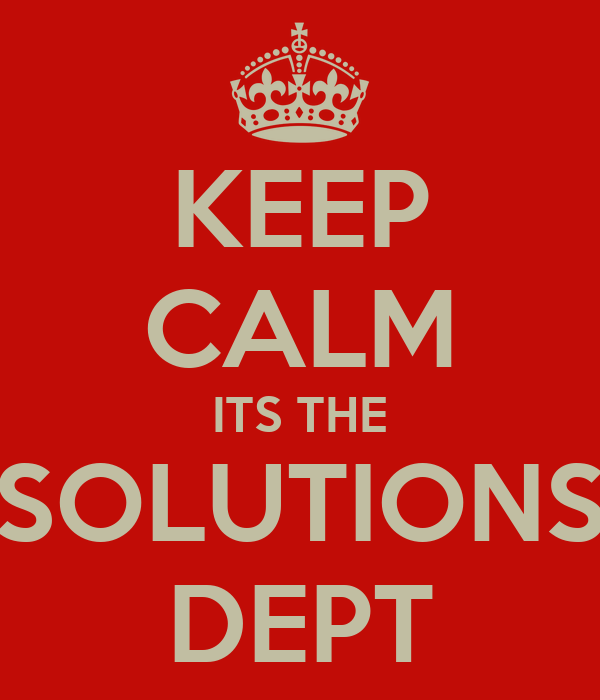 KEEP CALM ITS THE SOLUTIONS DEPT