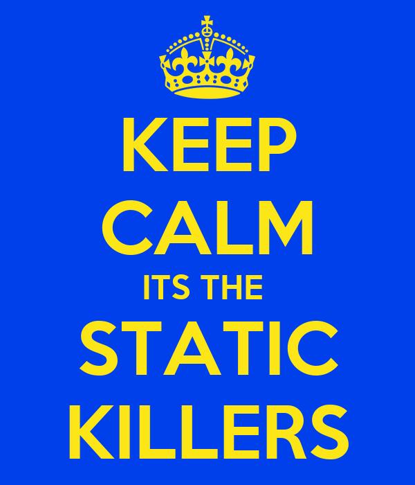 KEEP CALM ITS THE  STATIC KILLERS