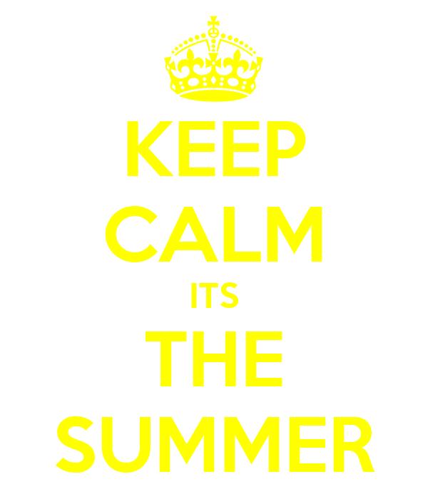 KEEP CALM ITS THE SUMMER