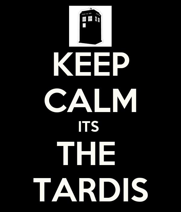 KEEP CALM ITS  THE  TARDIS