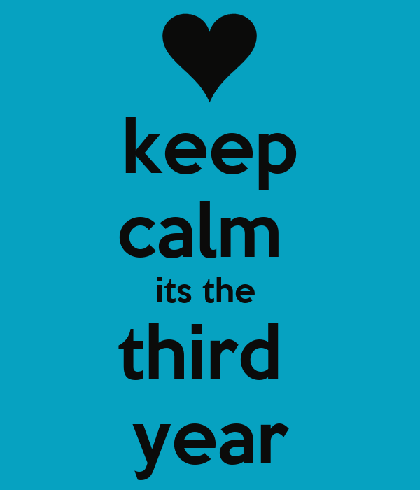 keep calm  its the  third  year