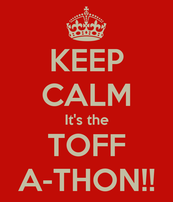 KEEP CALM It's the TOFF A-THON!!