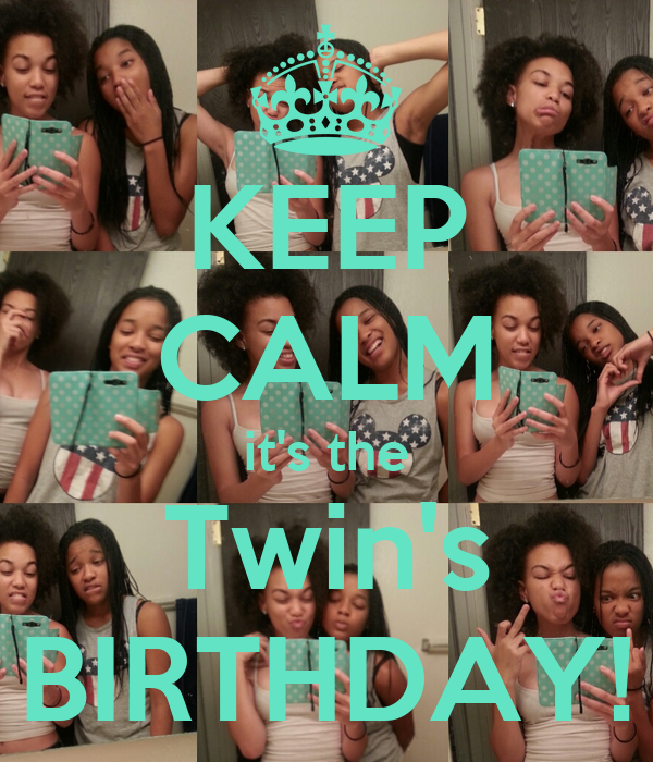 KEEP CALM it's the Twin's BIRTHDAY!