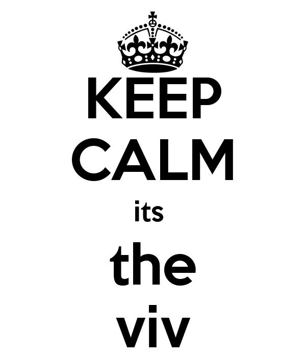 KEEP CALM its  the viv