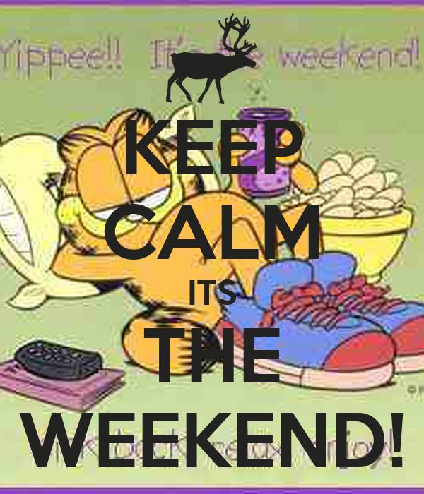 KEEP CALM ITS THE WEEKEND!