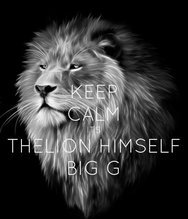 KEEP CALM ITS THELION HIMSELF BIG G