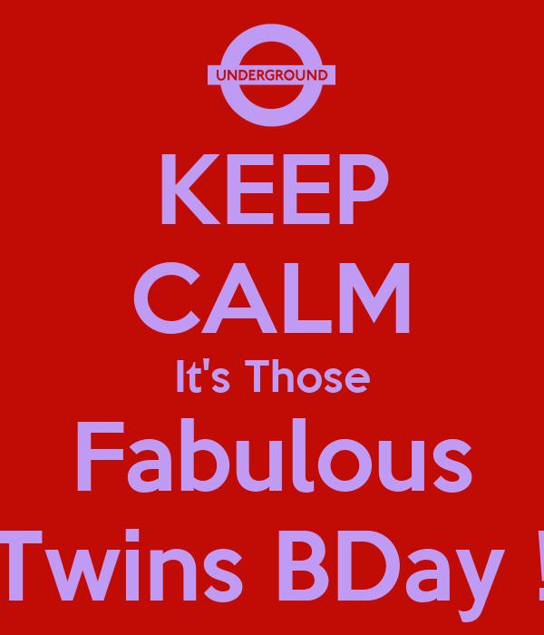KEEP CALM It's Those Fabulous Twins BDay !