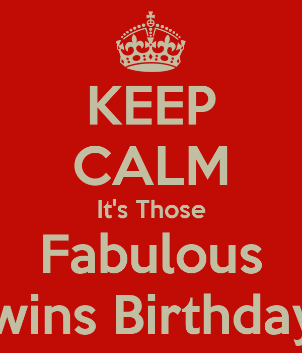 KEEP CALM It's Those Fabulous Twins Birthday !
