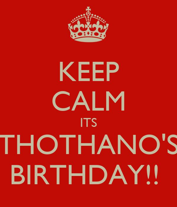 KEEP CALM ITS THOTHANO'S BIRTHDAY!!