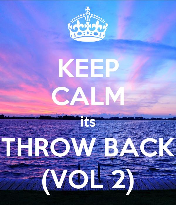 KEEP CALM its THROW BACK (VOL 2)
