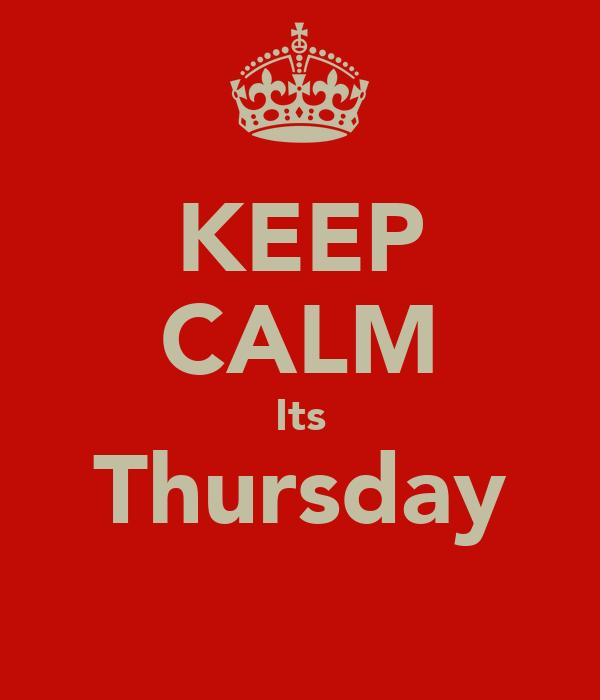 KEEP CALM Its Thursday