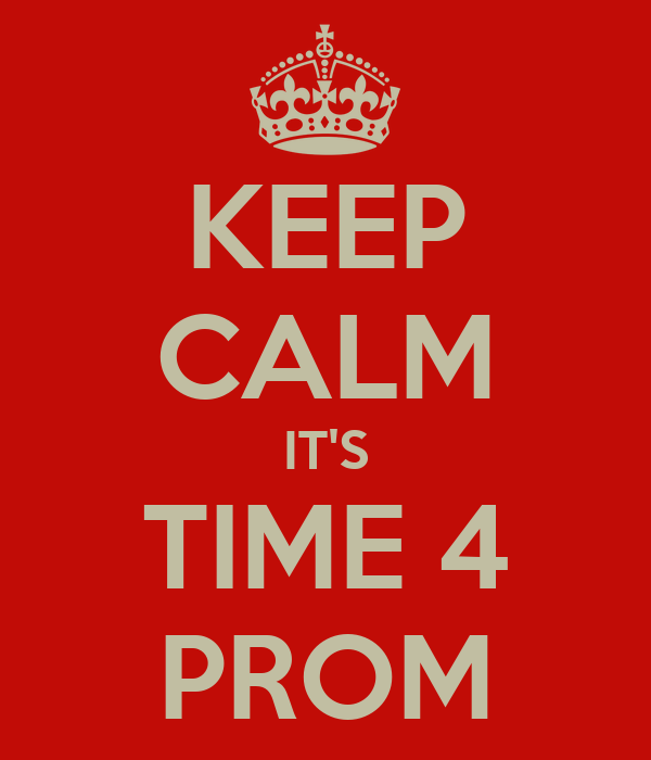 KEEP CALM IT'S TIME 4 PROM