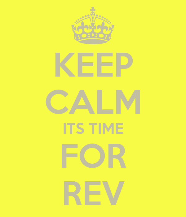 KEEP CALM ITS TIME FOR REV
