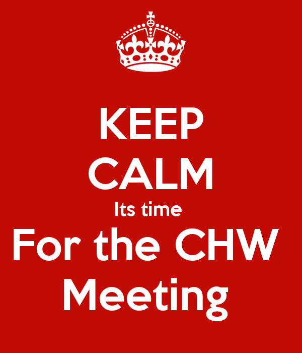 KEEP CALM Its time  For the CHW  Meeting