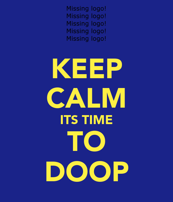 KEEP CALM ITS TIME TO DOOP