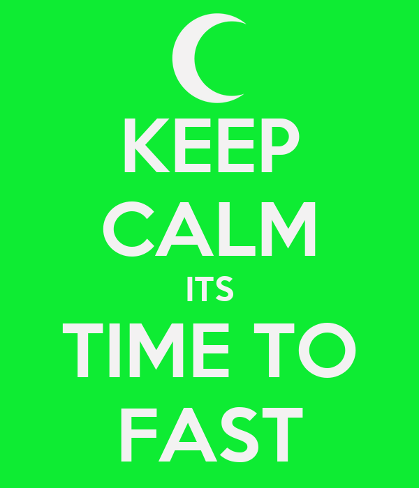 KEEP CALM ITS TIME TO FAST