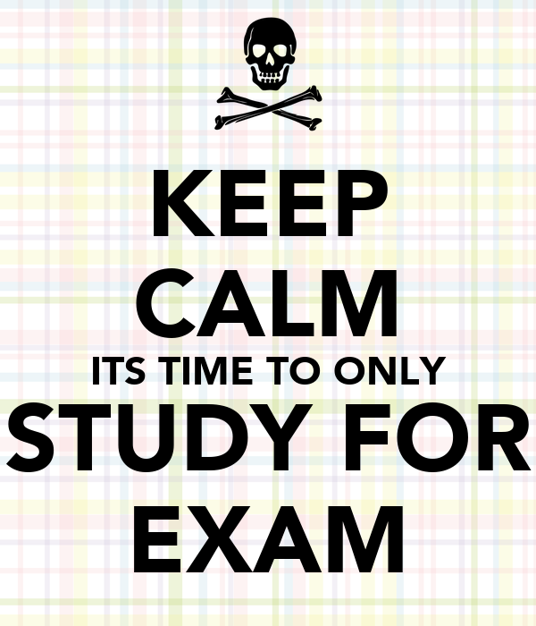KEEP CALM ITS TIME TO ONLY STUDY FOR EXAM