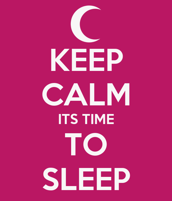 KEEP CALM ITS TIME TO SLEEP